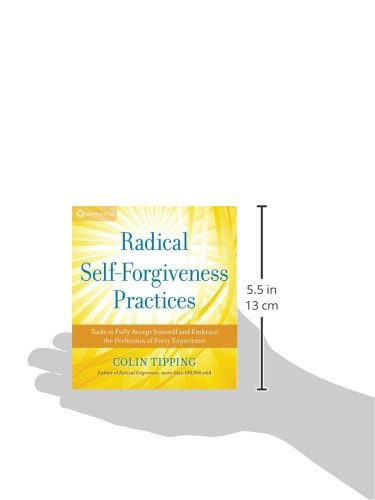 Radical Self-Forgiveness Practices: Tools for Achieving True Self ...