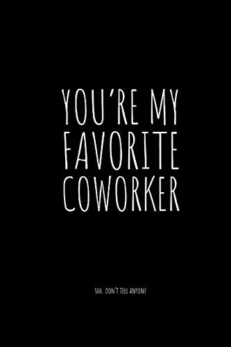 You're My Favorite Coworker: Shh Don't Tell Anyone - Novelty Coworker And Friend Saying - Journal Notebook - Funny Coworker Friend Gift Idea