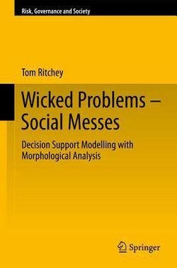 (Wicked Problems, Social Messes : Decision Support Modelling with Morphological Analysis (Hardcover)--by Tom Ritchey [2011 Edition])