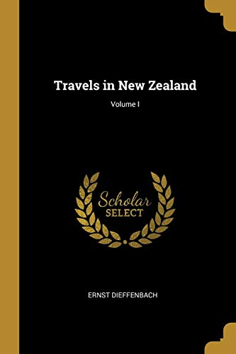 Travels in New Zealand; Volume I