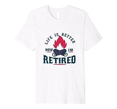 Life is Better Now I'm Retired Retirement T Shirt