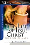 The Life of Jesus Christ, J. Wesley Eby, 0834120607