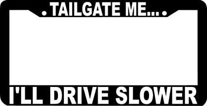 TAILGATE me I/'ll drive SLOWER License Plate Frame