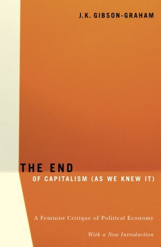 The End Of Capitalism (As We Knew It): A Feminist Critique of Political Economy