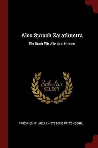 Also Sprach Zarathustra: Ein Buch Fur Alle Und Keinen