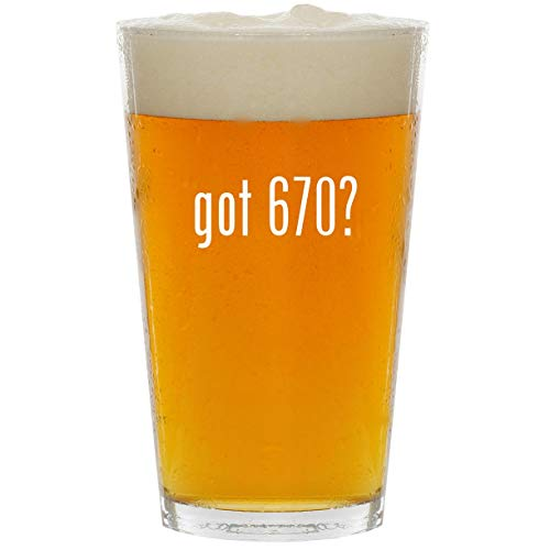 got 670? - Glass 16oz Beer Pint ()
