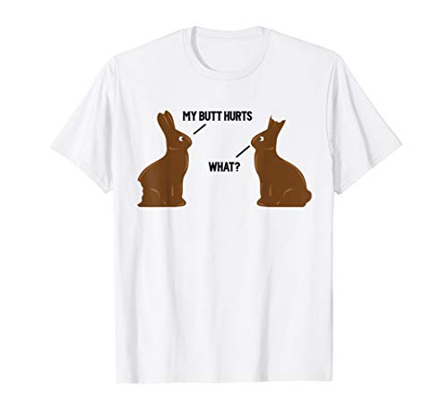 Chocolate Bunny T-shirt - My Butt Hurts - What - Funny Easter Bunny T-Shirt
