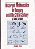 History of Mathematics in Hungary until the 20th Century, Szenassy, B., 0387554971