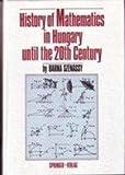 History of Mathematics in Hungary until the 20th Century, Szenassy, B., 0387554971