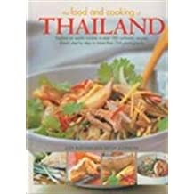 The Food and Cooking of Thailand: Explore An Exotic Cuisine In Over 180 Authentic Recipes Shown Step-By-Step In More Than 700 Photographs
