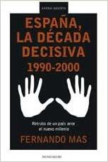 España, la decada decisiva 1990-2000: Amazon.es: Mas, Fernando: Libros