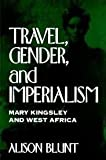 Travel, Gender and Imperialism: Mary Kingsley and West Africa