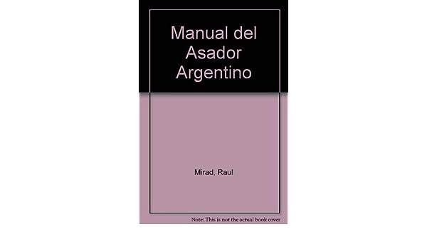 Manual del Asador Argentino: Amazon.es: Raul Mirad: Libros