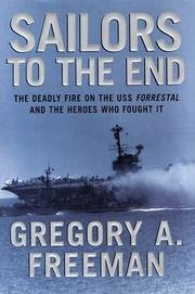 Sailors To The End - Deadly Fire On The USS Forrestal And The Heroes Who Fought It by William Morrow & Co, Inc.
