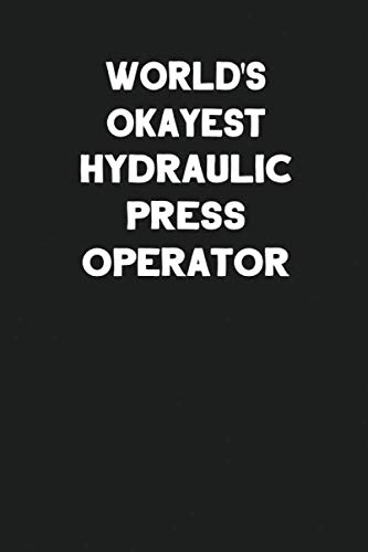 World's Okayest Hydraulic Press Operator: Blank Lined Notebook Journal to Write In