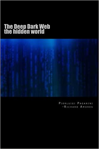 The Deep Dark Web: the hidden world: Volume 1: Amazon.es: Richard gAtOmAlO Amores, Peirluigi Paganini, Gianni Motta: Libros en idiomas extranjeros