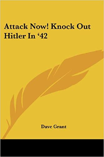 Attack Now! Knock Out Hitler in '42