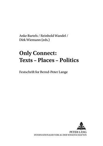 Only Connect: Texts – Places – Politics: Festschrift for Bernd-Peter Lange (Transpekte: Transdisziplinäre Perspektiven der Sozial- und ... the Social Sciences and Humanities, Band 6)