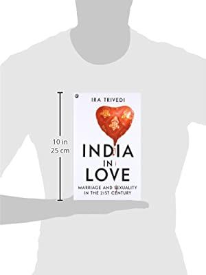 India in Love : Marriage and Sexuality in the 21st Century: Ira