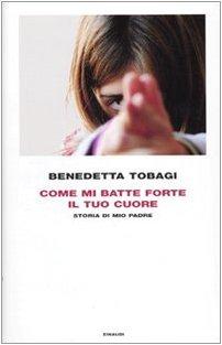 Come Mi Batte Forte Il Tuo Cuore (Italian Edition) - Tobagi, Benedetta