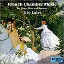 French Chamber Music for Piano, Oboe & Bassoon by Trio Latre ()