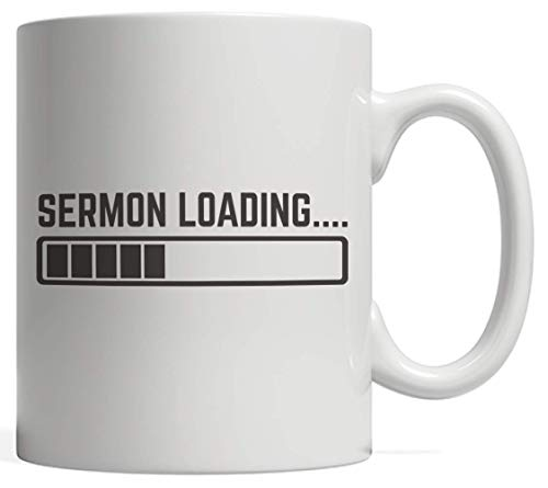 Funny Pastor Mug - SERMON LOADING Church Minister Faith Appreciation Gift Idea For Christian Pastors Or Elder Preacher On His Anniversary! For God Believer And Jesus Follower Delivering Sermons