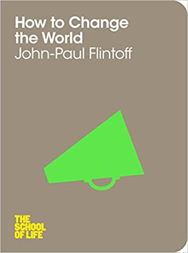 Best-sellers gratuits à télécharger How to Change the World (The School of Life) PDF DJVU FB2 by John-Paul Flintoff