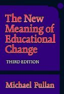 New Meaning of Educational Change 3RD EDITION (Michael Fullan The New Meaning Of Educational Change)