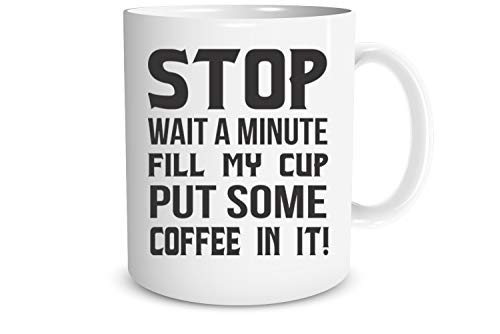 Stop Wait A Minute Fill My Cup Put Some Coffee In It 11oz Funny Coffee Mugs, Inspirational Humor Thank You Gifts For Family, Friends, And Coworkers, Funny Gifts For Him Or Her