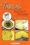 Tartas dulces y saladas/ Sweet and Salty Cakes: 200 Practicas y rapidas recetas (Spanish Edition)