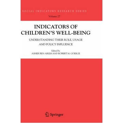 Read Online Indicators of Children's Well-Being: Understanding Their Role, Usage and Policy Influence (Social Indicators Research Series) (2006-01-01) pdf epub
