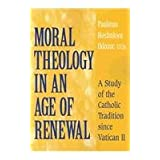 Moral Theology in Age of Renewal: A Study of the Catholic Tradition Since Vatican II