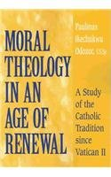Moral Theology in an Age of Renewal: A Study of the Catholic Tradition since Vatican II