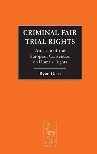 Criminal Fair Trial Rights: Article 6 of the European Convention on Human Rights (Criminal Law Library) by Ryan Goss (2014-09-11) (Article 9 European Convention On Human Rights)