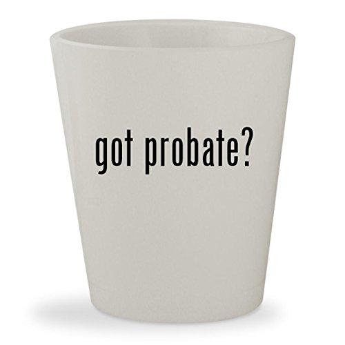 got probate? - White Ceramic 1.5oz Shot - Jeff Sunglasses Banks