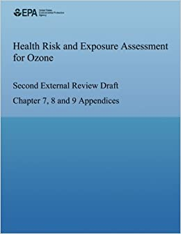 Health Risk And Exposure Assessment For Ozone Second External Review Draft Chapter 7 8 9 Appendices Paperback June 24 2014