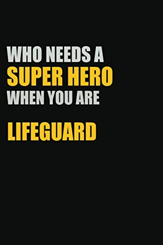 Who Needs A Super Hero When You Are Lifeguard: 6x9 Unlined 120 pages writing notebooks for boys and girls