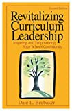 Revitalizing Curriculum Leadership : Inspiring and Empowering Your School Community, Brubaker, Dale L., 0761939938