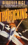 Trafficking: The Boom and Bust of the Air America Cocaine Ring by Rice, Berkeley (1990) Hardcover