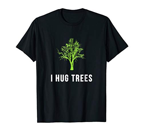 Womens Tree Hugger - Tree Hugger Shirt I Hug Trees T-Shirt