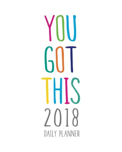 """2018 Daily Planner; You Got This: 8""""x10"""" 12 Month Planner (2018 Daily, Weekly and Monthly Planner, Agenda, Organizer and Calendar)"""
