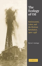 The Ecology of Oil: Environment, Labor, and the Mexican Revolution, 1900-1938 (Studies in Environment and History) by Myrna I. Santiago (2006-08-14)