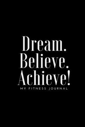Dream Believe Achieve My Fitness Journal - Fitness and Meal Tracker: (6...