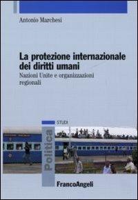 La protezione internazionale dei diritti umani. Nazioni Unite e organizzazioni regionali Copertina flessibile – 6 nov 2015 Antonio Marchesi Franco Angeli 8856841223 DIRITTO