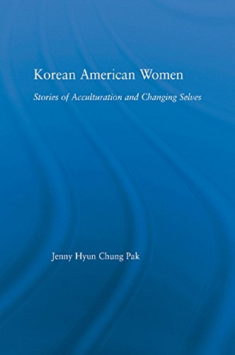 Korean American Women: Stories of Acculturation and Changing Selves (Studies in Asian Americans) ()