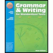 Writing Grammar Tests - Grammar and Writing for Standardized Tests ©2010, 9-12 Teacher's Edition
