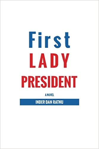 First Lady President: Mr Inder Dan Ratnu: 9781539114048