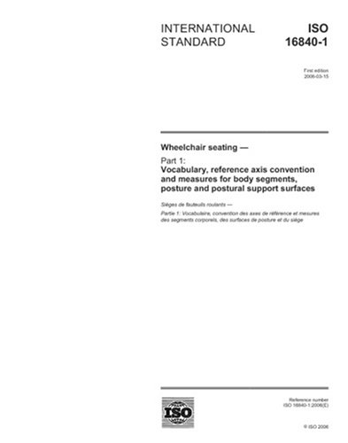 ISO 16840-1:2006, Wheelchair seating - Part 1: Vocabulary, reference axis convention and measures for body segments, posture and postural support surfaces (Axis Chair)