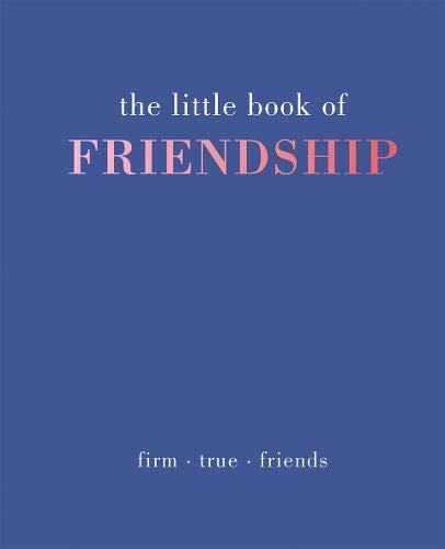 The Little Book of Friendship: Firm. True. Friends (The Little Books)