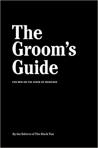 The Grooms Guide For Men On The Verge Of Marriage The Black Tux
